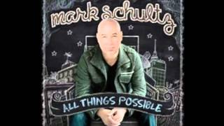 All things possible by Mark Shultz