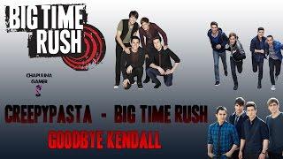 Creepypasta - Big Time Rush - GoodBye Kendall