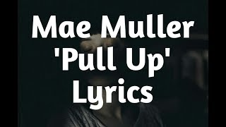 Mae Muller   Pull Up (Lyrics)🎵