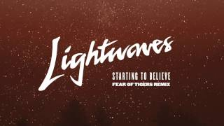 Lightwaves - Starting to Believe (Fear Of Tigers Remix)