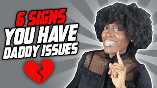 6 SIGNS YOU HAVE DADDY ISSUES | GIRL TALK | ALMASI DODSON