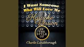 I Want Someone Who Will Love Me (In the Style of Charlie Landsborough) (Karaoke Version)