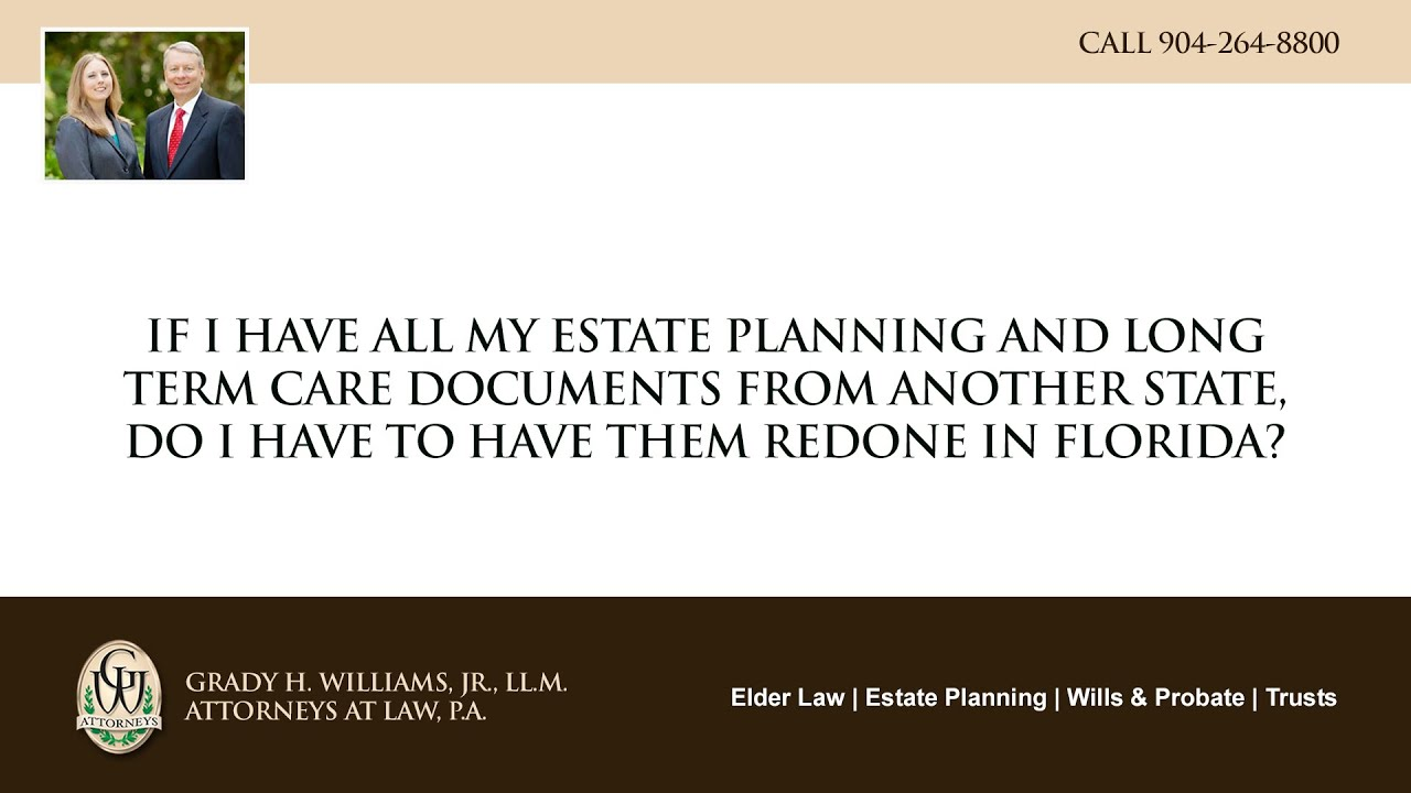 Video - If I have all my estate planning and long term care documents from another state, do I have to have them redone in Florida?