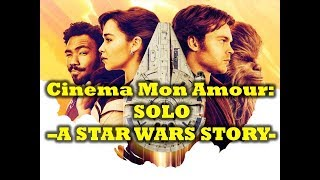 Cinema Mon Amour: Solo -A Star Wars Story-