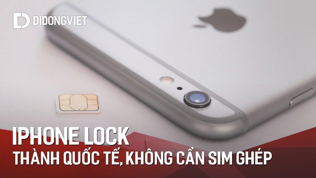 iPhone Lock trở thành quốc tế không cần sim ghép!?
