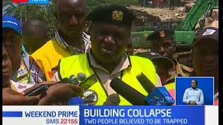 Search and rescue operation is still underway at a site where a building collapsed in Ruai, Nairobi