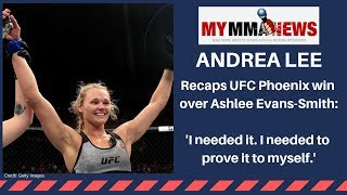 Andrea Lee talks UFC Phoenix win: 'I needed it. I needed to prove it to myself'