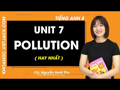 Unit 7: Pollution - Tiếng Anh 8