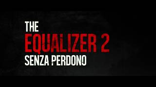 The Equalizer 2: Senza Perdono - Trailer Italiano Ufficiale