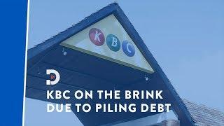 KBC on the brink as debt piles up