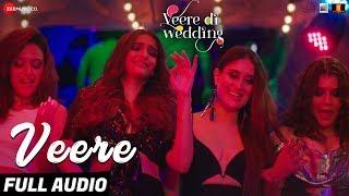 Veere - Full Audio   Veere Di Wedding   Kareena Kapoor Khan