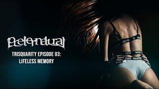 Video Preternatural - Lifeless Memory (TRISQUARITY Episode 03 / Offici