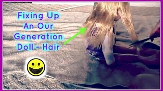 Fixing Up An Our Generation Doll - Hair