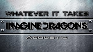 Imagine Dragons   Whatever It Takes Acoustic (Lyric Video)