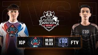 IGP Gaming vs FAPtv - Vòng 5 Ngày 1 - Đấu Trường Danh Vọng Mùa Xuân 2019