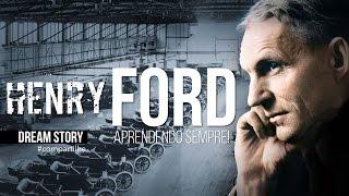 DREAM STORY - HENRY FORD  APRENDENDO SEMPRE!