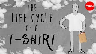 The life cycle of a t-shirt – Angel Chang