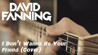 David Fanning - I Don't Want to be Your Friend (By Scotty McCreery)