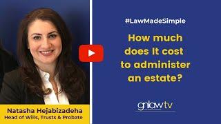 How Much Does It Cost To Administer An Estate? Natasha Hejabizadeha 020 8492 229