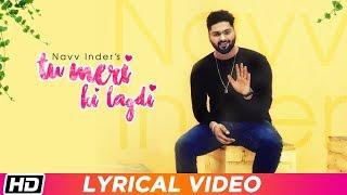 Tu Meri Ki Lagdi   Lyrical Video   Navv Inder   Navi Kamboz