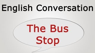 learn english conversation: The Bus Stop