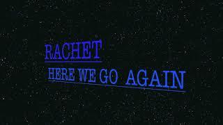 Rachet here we go again