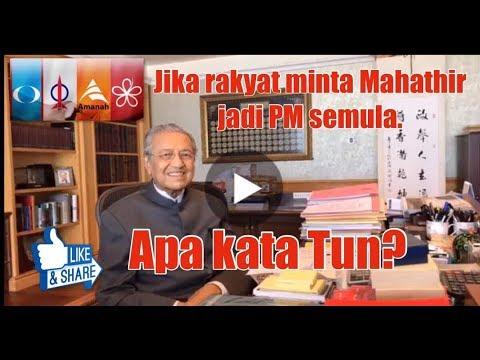 Jika rakyat minta Mahathir jadi PM semula, apa kata Tun Dr. Mahathir bin Mohamad? Youtube