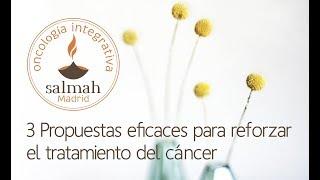 3 Propuestas eficaces  para reforzar el tratamiento del cáncer - Olga Albaladejo Juárez