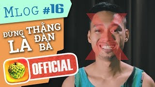 Mlog #16: Xin Đừng Là... THẰNG ĐÀN BÀ !
