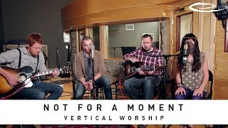 VERTICAL WORSHIP - Not For A Moment: Song Session