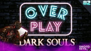OVER PLAY #2 | DARK SOULS