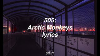 Arctic Monkeys - 505 // lyrics