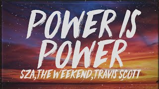 SZA, The Weeknd, Travis Scott   Power Is Power (Lyrics)