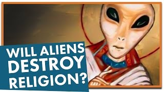 """Would Alien """"First Contact"""" Destroy Religion?"""
