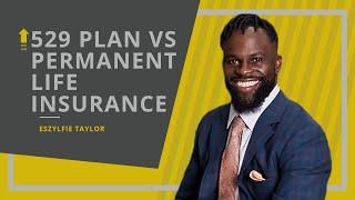 529 College Savings Plan Vs. Permanent Life Insurance