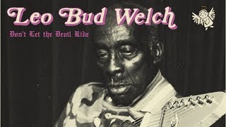 Leo Bud Welch - Don't Let the Devil Ride [Official Video]