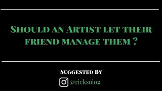 Should an artist let their friend manage them | iLLANOiZE Radio