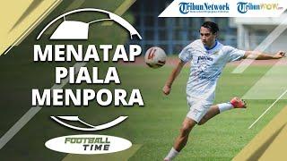 FOOTBALL TIME: Kesiapan Persib Bandung Hadapi Piala Menpora 2021