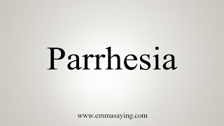 How To Say Parrhesia