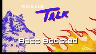 Khalid   Talk (Bass Boosted)