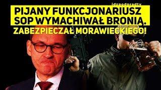 Funkcjonariusz SOP zabezpieczający Morawieckiego z 2 ‰ alkoholu wymachiwał bronią! 2020.07.03