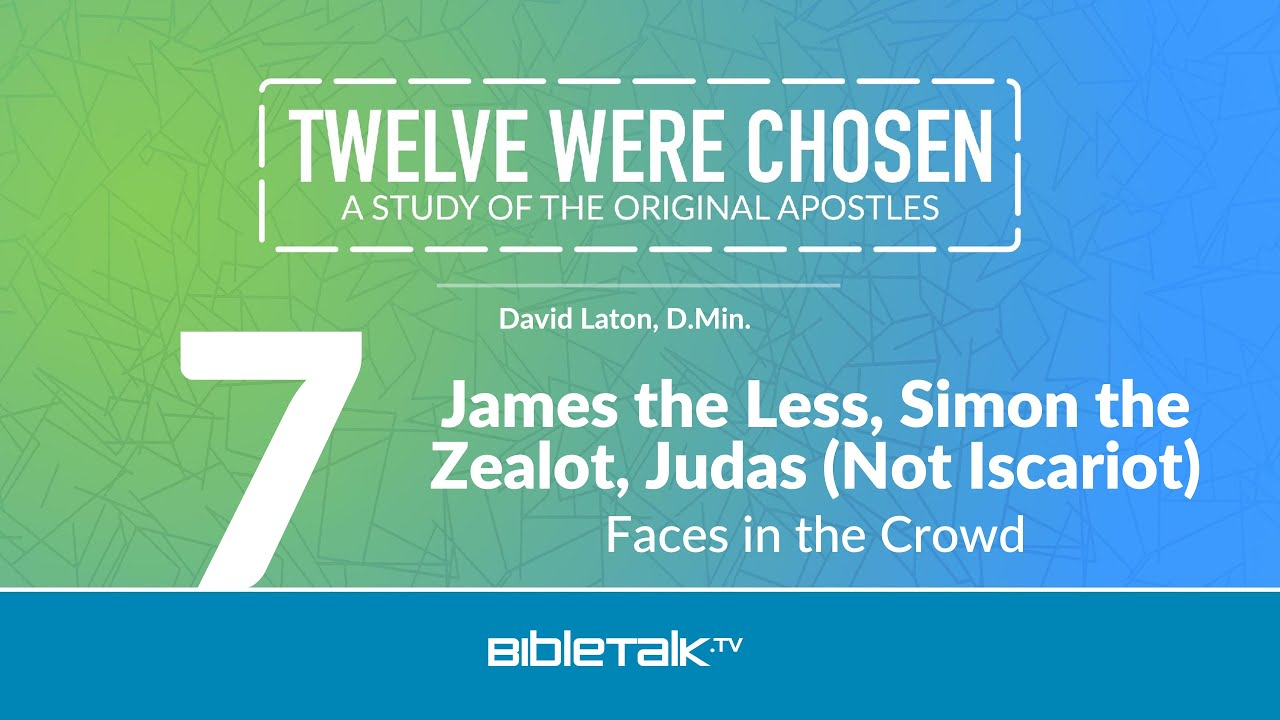 7. James the Less, Simon the Zealot, and Judas Not Iscariot