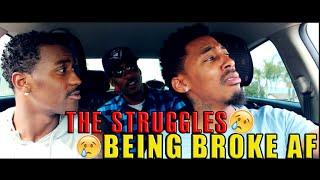 THE STRUGGLES Being BROKE AF