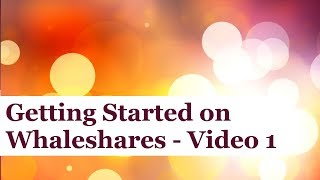 Whaleshares Getting Started Series - Video 1