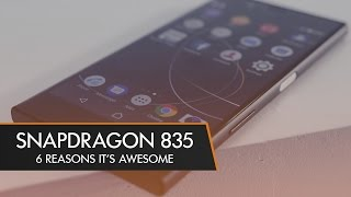 Snapdragon 835 - 6 Things You Need to Know
