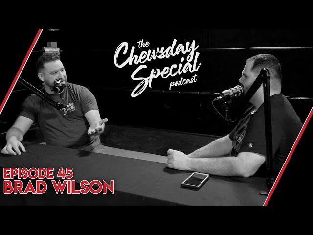 Brad Wilson | Chewsday Special 45