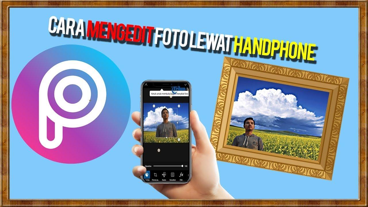 Cara Mengedit Foto Lewat Handphone Menggunakan Aplikasi ...