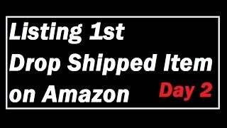 Amazon Drop Shipping Day 2 - Listing my First item on Amazon to Drop Ship
