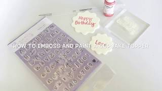 How To 'Paint & Emboss' A Cupcake Topper