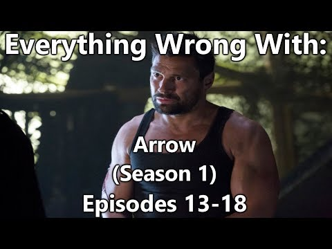 Everything Wrong With: Arrow | Season 1 | Episodes 13-18